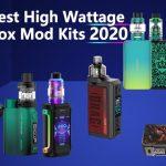 10 Best High Wattage Box Mod Kits 2020