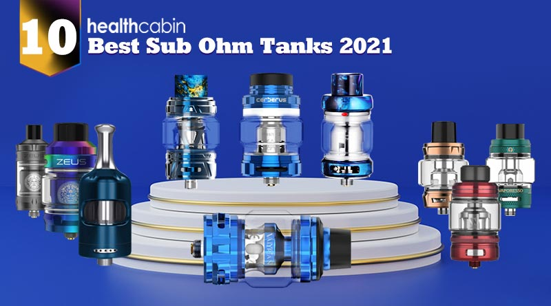 10 Best Sub Ohm Tanks 2021