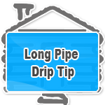 Long Pipe Drip Tip